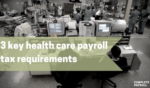 3 key health care payroll tax requirements