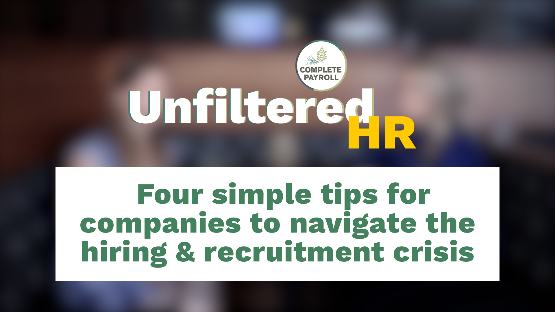 Four Simple Tips for Navigating the Hiring & Recruitment Crisis | Unfiltered HR